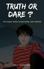 Truth or Dare ? YOONGI X READER by suckkyou