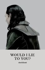WOULD I LIE TO YOU? | LOKI ODINSON by deathlies
