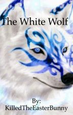 The White Wolf (re-written) by KilledTheEasterBunny