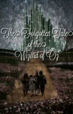 The forgotten tale of the wizard of oz by Jewels21700