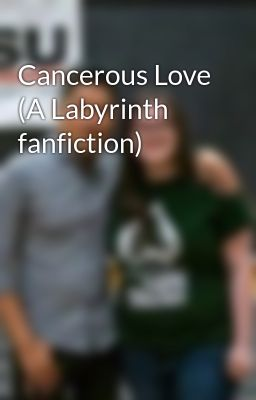 Cancerous Love (A Labyrinth fanfiction)