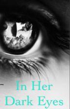 In Her Dark Eyes by Emma_Rose_1