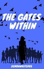 The Gates Within by DemonWriter45