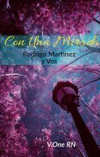 con una mirada (Rodrigo martinez y vos) V-One by VoneRN