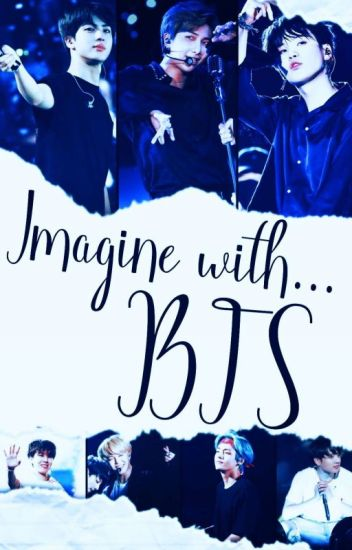 Imagine with... [BTS] {+reaction}