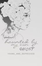 haunted by my own ghost by young_and_depressed