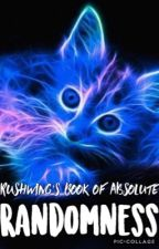 Rushwing's Book of Absolute RANDOMNESS by Rippling_River19