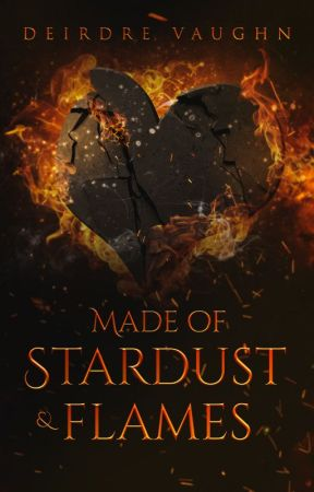 Made of Stardust & Flames by DeirdreVaughn