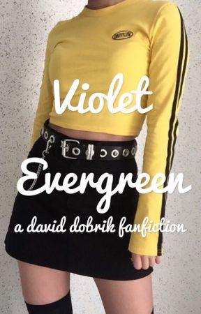 violet evergreen ☀︎ a david dobrik fanfiction by GeeGee_00