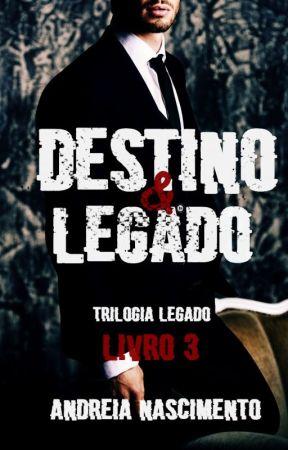 Destino & Legado - Trilogia Legado by euandreianascimento