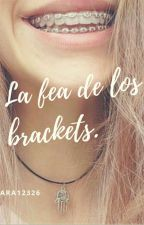 La fea de los brackets. by Xiomara12326