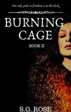 Burning Cage: Book II by RosesPaintedRed