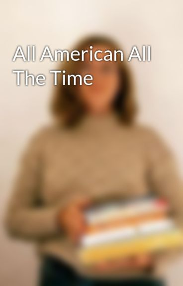 All American All The Time by Hmfielding