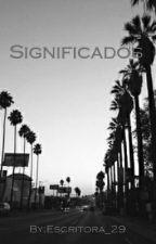 Significados. by Escritora_29