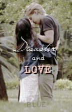 Disaster and Love by Bluewriterofdreams