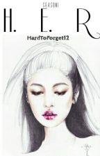 H.E.R. (Season1) by HardToForget12
