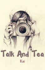 Talk and Tea by LyfeIsATaipo