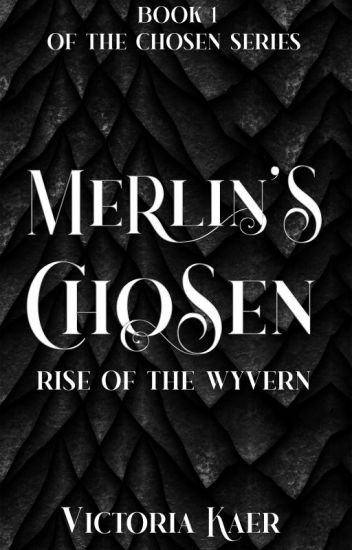 ©Merlin's Chosen Book 1 Rise of the Wyvern *Published Work*