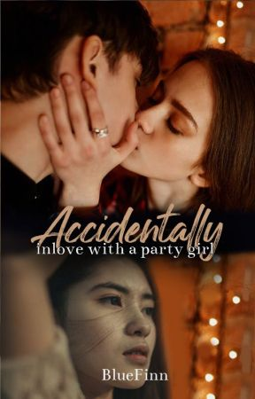 Accidentally inlove with a party girl by BlueFinn