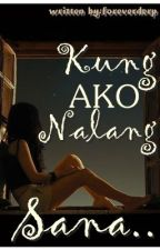 Kung Ako Nalang Sana [Completed] by wannabeangel