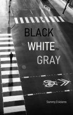 Black, White, Gray by SammyDAdams