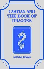 Castian and the Book of Dragons by GuyWhoWrites19