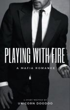 Playing With Fire: A Mafia Romance by unicorndoodoo72