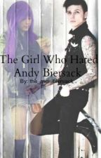 The Girl Who Hated Andy Biersack (A BVB FanFic) by the_mrs_biersack