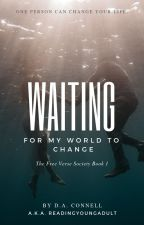 Waiting For My World To Change (The Free Verse Society Book 1) by readingyoungadult