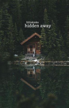 Hidden Away (18+) UNDER CONSTRUCTION by littlekinks