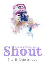 Shout [One Shot] © by xjustmyworldx