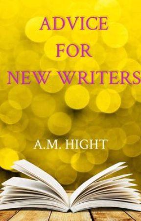 Advice For New Writers by Scarletletterheart