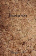 Breaking Walls by babygirl7397