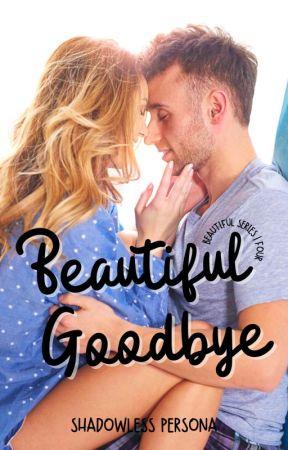 Beautiful Goodbye by ShadowlessPersona