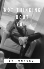 not thinking bout you (a ruel fanfic) by _onruel_