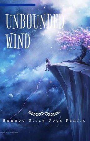 Unbounded Wind(Bungou Stray Dogs Fanfic) - Chapter 1: An