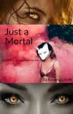 Just a Mortal by Sinister6Effect