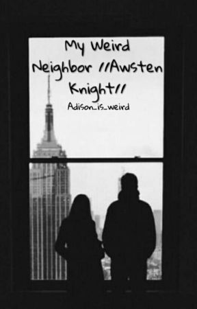 My Weird Neighbor //Awsten Knight// by Adison_is_weird