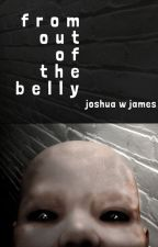 From Out Of The Belly by JoshuaWJames