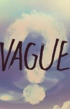 Vague by LocalWeeb