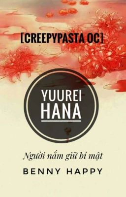 Đọc truyện [Creepypasta OC] Yuurei Hana - Kẻ nắm giữ bí mật