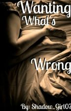 Wanting what's wrong by Shadow_Girl07