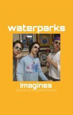 Waterparks Imagines by xoxocheezewhizxoxo