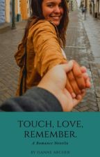 Touch, Love, Remember. by IsanneArcher