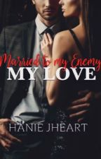 Married to my enemy, my love ( in progress--editing grammar errors  ) by Hanie-jheart