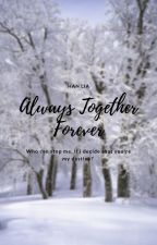 Always Together Forever { END } by hanliaa
