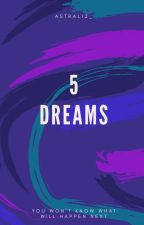 5 Dreams(Book 1 of Sunrise Series) by astral12_