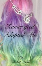 Teamcrafted adopted me by omg__kate