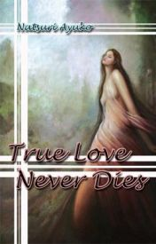 True Love Never Dies by natsuriayuko