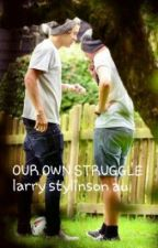 Our Own Struggle - ((Larry Stylinson AU)) by jensonbutton